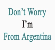 Don't Worry I'm From Argentina  by supernova23