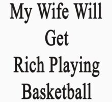 My Wife Will Get Rich Playing Basketball  by supernova23