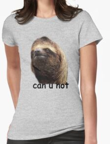 Can u not Sloth  Womens Fitted T-Shirt