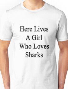 Here Lives A Girl Who Loves Sharks  Unisex T-Shirt