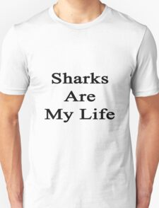 Sharks Are My Life  T-Shirt