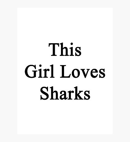 This Girl Loves Sharks  Photographic Print