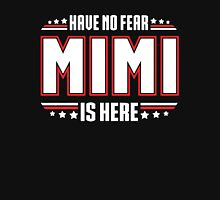 Have No Fear MIMI Is Here Unisex T-Shirt