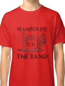 Seamstress for the band Classic T-Shirt