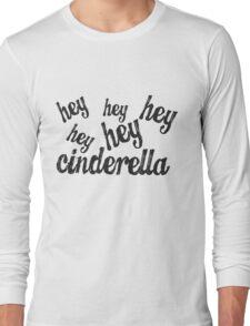 Hey Cinderella  Long Sleeve T-Shirt