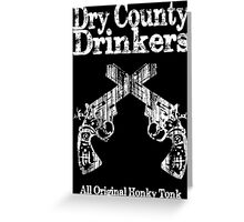 Dry County Drinkers - Guns Greeting Card