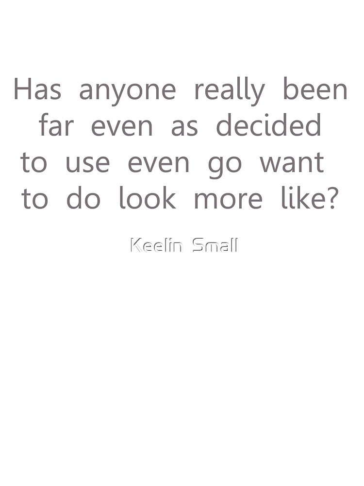 Has anyone really been far even as decided to use even go want to do look more like? by Keelin  Small