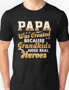 Papa Was Created Because Grandkids Need Real Heroes T-Shirt
