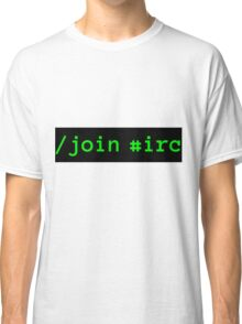 /join #irc green on black Classic T-Shirt