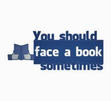 YOU SHOULD FACE A BOOK SOMETIMES by Bast-n-Curious