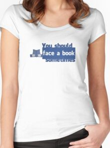 YOU SHOULD FACE A BOOK SOMETIMES Women's Fitted Scoop T-Shirt