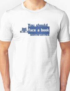 YOU SHOULD FACE A BOOK SOMETIMES Unisex T-Shirt