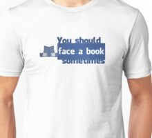 YOU SHOULD FACE A BOOK SOMETIMES Unisex T-Shirt