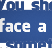 YOU SHOULD FACE A BOOK SOMETIMES Sticker