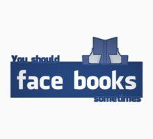 YOU SHOULD FACE BOOKS SOMETIMES T-Shirt