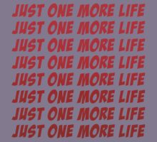 Just One More Life by GeekGamer