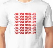 Just One More Life Unisex T-Shirt