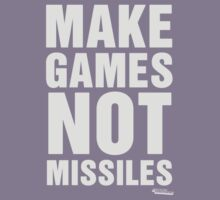 Make Games Not Missiles by GeekGamer