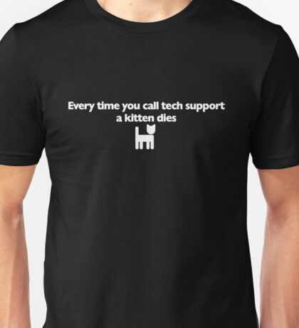 Every time you call tech support a kitten dies Unisex T-Shirt