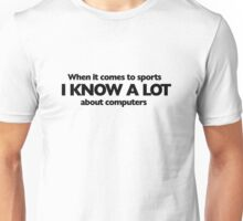 When it comes to sports i know a lot about computers Unisex T-Shirt