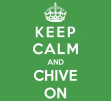Keep Calm And Chive On by bboyhyper