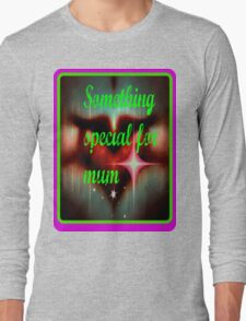 Something Special for mum Long Sleeve T-Shirt
