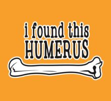 I found this humerus by WickedCool