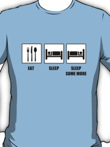 Eat Sleep Sleep Some More T-Shirt