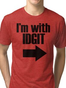 Are you with an idgit? Tri-blend T-Shirt