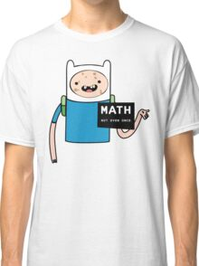 Adventure time. Math Not even once.  Classic T-Shirt