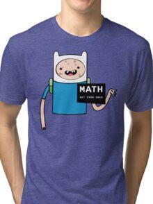 Adventure time. Math Not even once.  Tri-blend T-Shirt