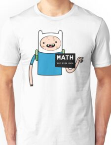Adventure time. Math Not even once.  T-Shirt