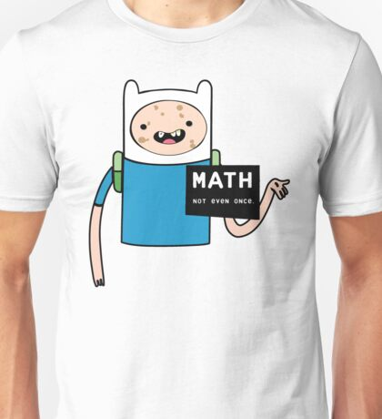 Adventure time. Math Not even once.  Unisex T-Shirt