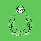 Don't Call Me Slothful - sloth by zoel