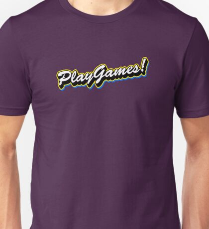 Play Games! Unisex T-Shirt