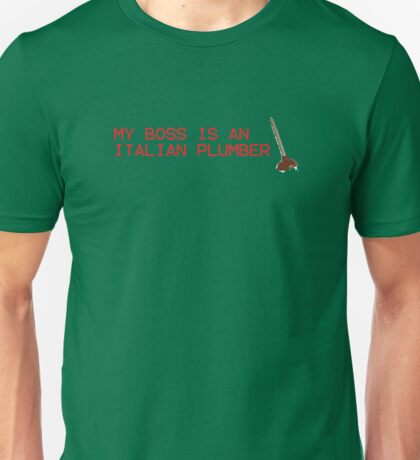 My Boss Is An Italian Plumber Unisex T-Shirt