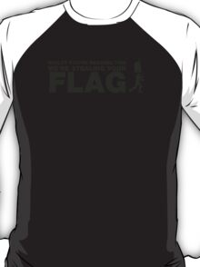 Whilst you're reading this, Im in your base stealing your flag. T-Shirt