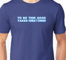 To Be This Good Takes Cheat Codes Unisex T-Shirt