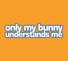 Only my bunny understands me. by rabbitbunnies