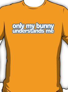 Only my bunny understands me. T-Shirt