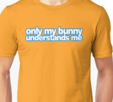 Only my bunny understands me. Unisex T-Shirt