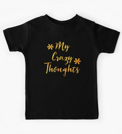 My Crazy thoughts (perfect for a crazy persons journal!) Kids Tee