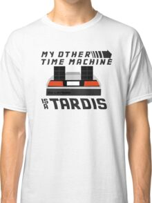 My Other Time Machine is a Tardis Classic T-Shirt