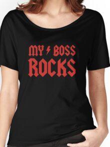 My Boss Rocks! Women's Relaxed Fit T-Shirt