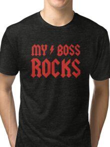 My Boss Rocks! Tri-blend T-Shirt