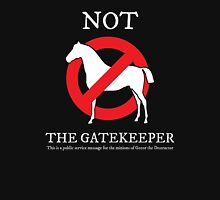 Not the Gatekeeper Unisex T-Shirt