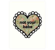 Not Your Babe Heart Art Print