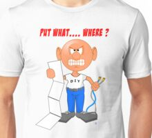Put it Where?  Don't get angry Unisex T-Shirt