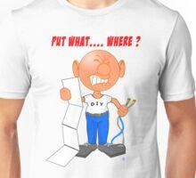 Put it Where? I Think I messed up. Unisex T-Shirt