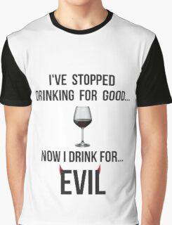 I've stopped drinking for good... now  I drink for evil (wine) Graphic T-Shirt